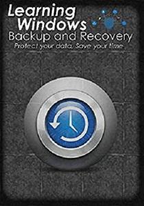 Learning Windows Backup and Recovery: save your time when things go wrong