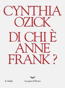 Cynthia Ozick - Di chi è Anne Frank?