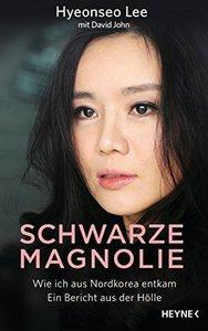 Schwarze Magnolie: Wie ich aus Nordkorea entkam. Ein Bericht aus der Hölle (repost)