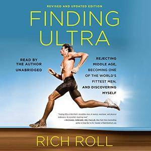 Finding Ultra: Revised and Updated Edition: Rejecting Middle Age, Becoming One of the World's Fittest Men [Audiobook]