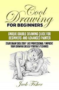 Cool Drawing For Beginners: Unique double drawing guide for beginners and advanced painters