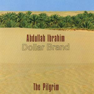 Abdullah Ibrahim (Dollar Brand) - The Pilgrim [Recorded 1973-1979] (1986) (Repost)