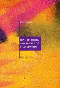 Hip Hop, Hegel, and the Art of Emancipation: Let's Get Free
