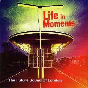The Future Sound Of London - Life in Moments (2015)