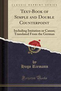 Text-Book of Simple and Double Counterpoint: Including Imitation or Canon; Translated From the German (Classic Reprint)