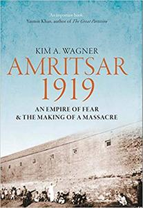 Amritsar 1919: An Empire of Fear and the Making of a Massacre