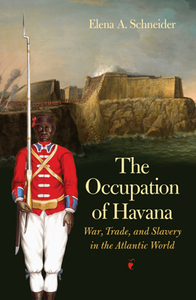 The Occupation of Havana : War, Trade, and Slavery in the Atlantic World