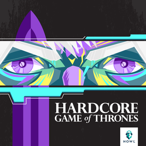 Hardcore Game of Thrones, Episodes 1-8 [Audiopodcast]