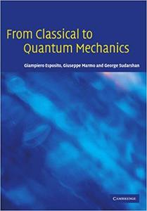 From Classical to Quantum Mechanics: An Introduction to the Formalism, Foundations and Applications