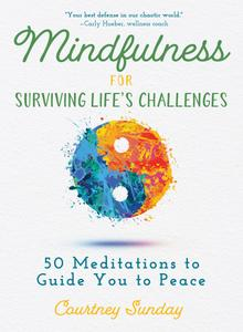 Mindfulness for Surviving Life's Challenges: 50 Meditations to Guide You to Peace