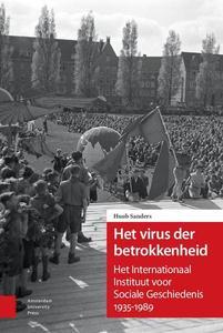 Het virus der betrokkenheid : Het Internationaal Instituut voor Sociale Geschiedenis 1935-1989 by Sanders, Huub