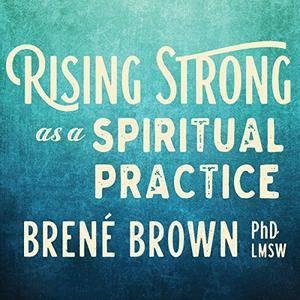 Rising Strong as a Spiritual Practice [Audiobook]