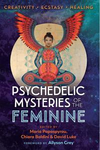Psychedelic Mysteries of the Feminine: Creativity, Ecstasy, and Healing