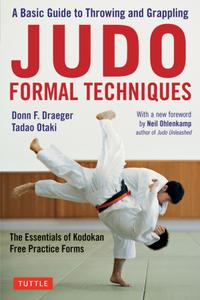 Judo Formal Techniques: A Basic Guide to Throwing and Grappling: The Essentials of Kodokan Free Practice Forms
