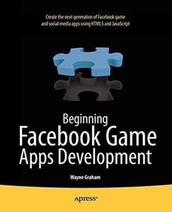 Beginning Facebook Game Apps Development (Beginning Apress) (Repost)