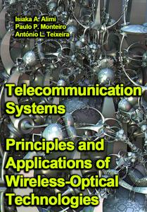 """Telecommunication Systems: Principles and Applications of Wireless-Optical Technologies"" ed. by Isiaka A. Alimi, et al."