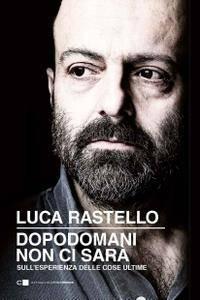 Luca Rastello - Dopodomani non ci sarà
