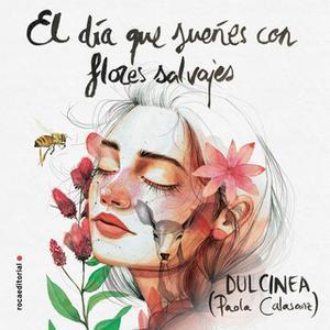 «El día que sueñes con flores salvajes» by Dulcinea (Paola Calasanz)
