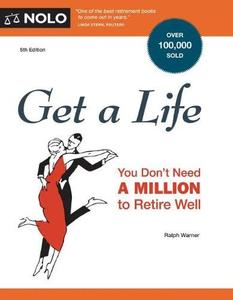 Get a Life You Don't Need a Million to Retire Well, Fifth Edition
