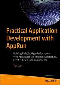 Practical Application Development with AppRun: Building Reliable, High-Performance Web Apps Using Elm-Inspired Architecture