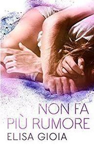 Elisa Gioia - Non fa più rumore