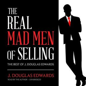 The Real Mad Men of Selling: The Best of J. Douglas Edwards [Audiobook]