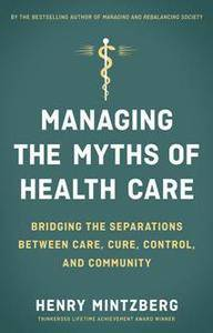 Managing the Myths of Health Care : Bridging the Separations Between Care, Cure, Control, and Community