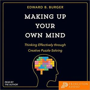 Making Up Your Own Mind: Thinking Effectively Through Creative Puzzle-Solving [Audiobook]