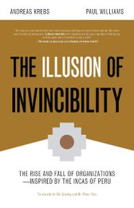 The Illusion of Invincibility: The Rise and Fall of Organizations Inspired by the Incas of Peru