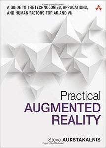 Practical Augmented Reality: A Guide to the Technologies, Applications, and Human Factors for AR and VR (repost)