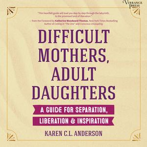 «Difficult Mothers, Adult Daughters» by Karen C.L. Anderson