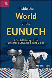 Inside the World of the Eunuch: A Social History of the Emperor's Servants in Qing China