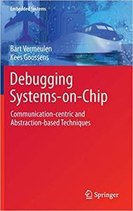 Debugging Systems-on-Chip: Communication-centric and Abstraction-based Techniques