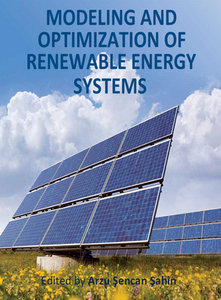 """Modeling and Optimization of Renewable Energy Systems"" ed. by Arzu Şencan Şahin"