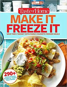 Taste of Home Make It Freeze It: 295 Make-Ahead Meals that Save Time & Money (Repost)