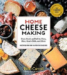 Home Cheese Making: From Fresh and Soft to Firm, Blue, Goat's Milk, and More; Recipes for 100 Favorite Cheeses