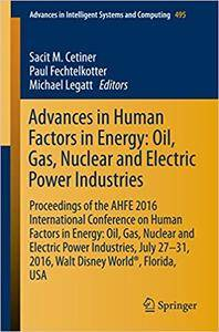 Advances in Human Factors in Energy: Oil, Gas, Nuclear and Electric Power Industries (Repost)