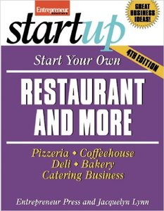 Start Your Own Restaurant and More: Pizzeria, Cofeehouse, Deli, Bakery, Catering Business, Fourth Edition (repost)