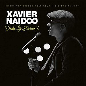 Xavier Naidoo - Danke fürs Zuhören 2 - Nicht von dieser Welt Tour - Die Zweite 2017 (2019)