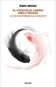 Ken Mogi - Il piccolo libro dell'ikigai