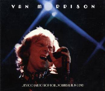 Van Morrison - It's Too Late To Stop Now - Volumes II-III-IV & DVD (2016) {3CD+DVD5 NTSC Legacy-Exile 88875134742}