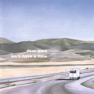 Dear Nora - We'll Have A Time (2000) {Magic Marker}