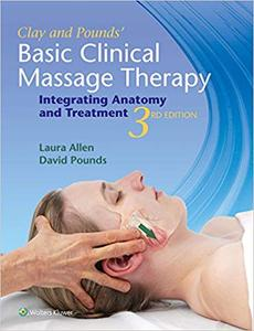 Clay & Pounds' Basic Clinical Massage Therapy: Integrating Anatomy and Treatment, 3 edition