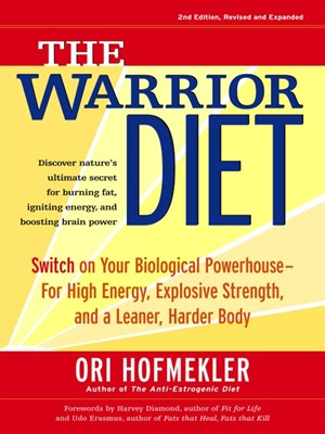 The Warrior Diet: Switch on Your Biological Powerhouse For High Energy, Explosive Strength, and a Leaner, Harder Body (repost)