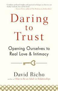 Daring to Trust: Opening Ourselves to Real Love and Intimacy (repost)