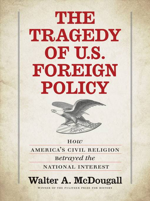 The Tragedy of U.S. Foreign Policy: How America's Civil Religion Betrayed the National Interest (repost)
