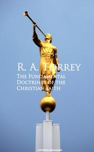 «The Fundamental Doctrines of the Christian faith» by R. A. Torrey