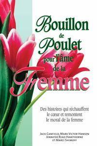 """Jack Canfield, Mark Victor Hansen, Jennifer Read Hawthorne, Marci Shimoff, """"Bouillon de poulet pour l'âme la femme"""""""