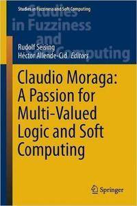 Claudio Moraga: A Passion for Multi-Valued Logic and Soft Computing