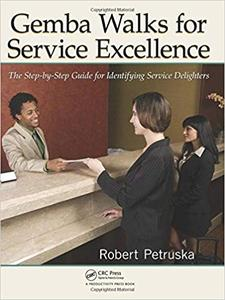 Gemba Walks for Service Excellence: The Step-by-Step Guide for Identifying Service Delighters (Repost)